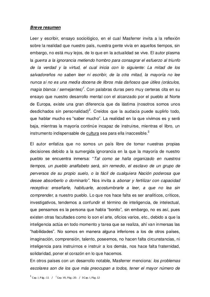 Breve resumenLeer y escribir, ensayo sociológico, en el cual Masferrer invita a la reflexiónsobre la realidad que nuestro ...