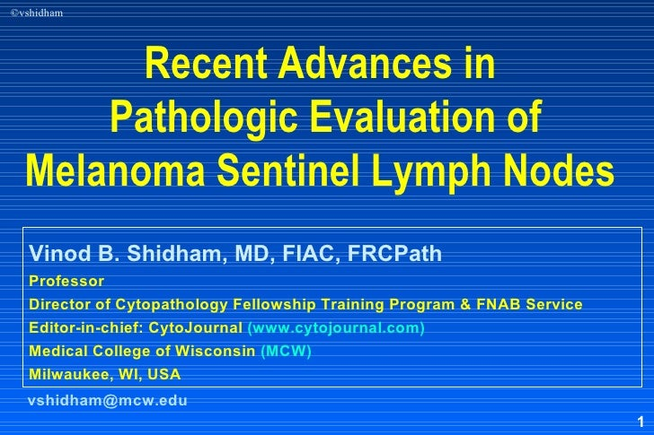 Recent Advances in  Pathologic Evaluation of Melanoma Sentinel Lymph Nodes  <ul><li>Vinod B. Shidham, MD, FIAC, FRCPath  <...