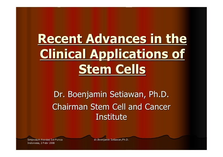 Recent Advances in the         Clinical Applications of                Stem Cells                    Dr. Boenjamin Setiawa...