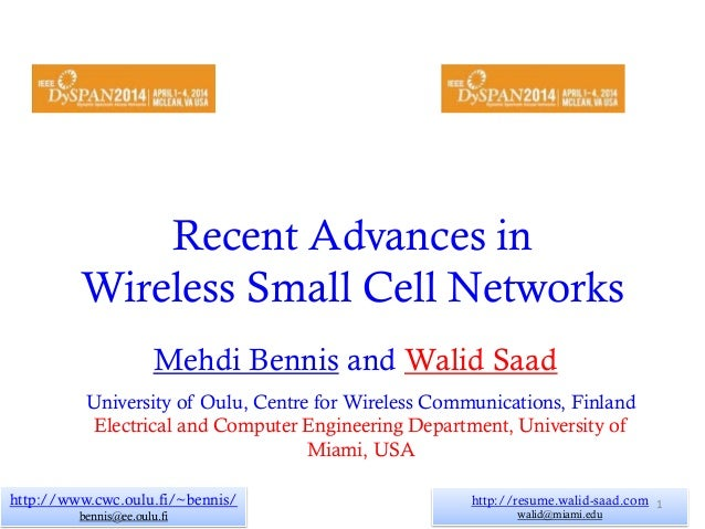 Recent Advances in Wireless Small Cell Networks Mehdi Bennis and Walid Saad http://www.cwc.oulu.fi/~bennis/ bennis@ee.oulu...