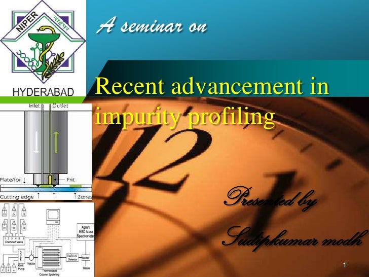 A seminar on<br />Recent advancement in impurity profiling<br />Presented by<br />Sudipkumar modh<br />1<br />