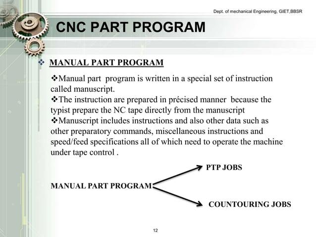 CNC PART PROGRAM   MANUAL PART PROGRAM  Dept. of mechanical Engineering, GIET,BBSR  Manual part program is written in a ...