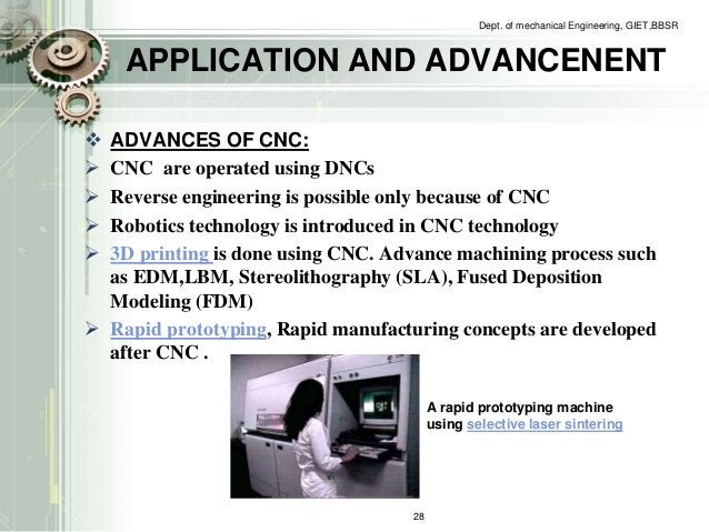 APPLICATION AND ADVANCENENT   ADVANCES OF CNC:   CNC are operated using DNCs   Reverse engineering is possible only bec...