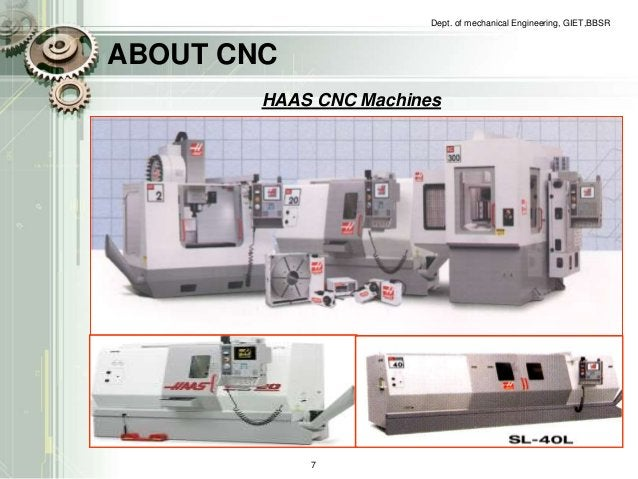 ABOUT CNC  Dept. of mechanical Engineering, GIET,BBSR  HAAS CNC Machines  7