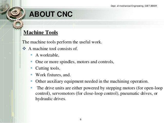 ABOUT CNC  Dept. of mechanical Engineering, GIET,BBSR  Machine Tools  The machine tools perform the useful work.   A mach...