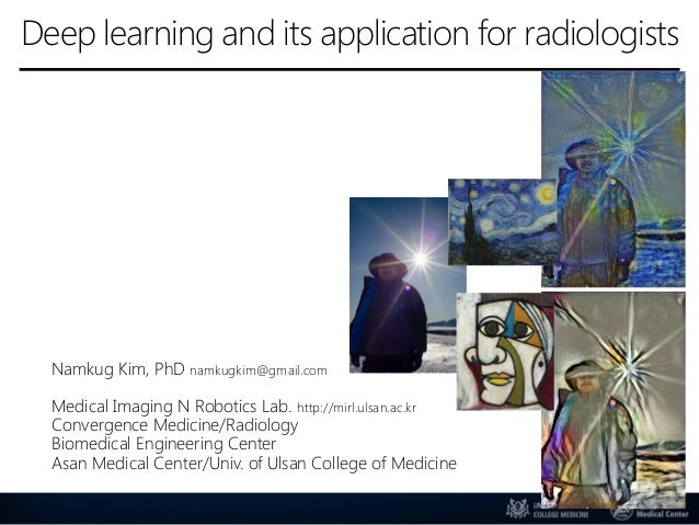 Deep learning and its application for radiologists Namkug Kim, PhD namkugkim@gmail.com Medical Imaging N Robotics Lab. htt...