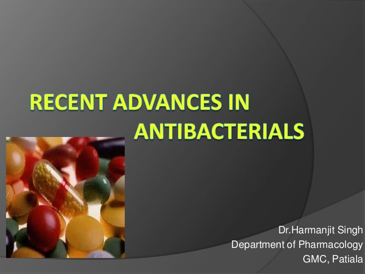 RECENT ADVANCES IN                   ANTIBACTERIALS<br /> Dr.Harmanjit Singh<br />Department of Pharmacology<br />GMC, Pat...