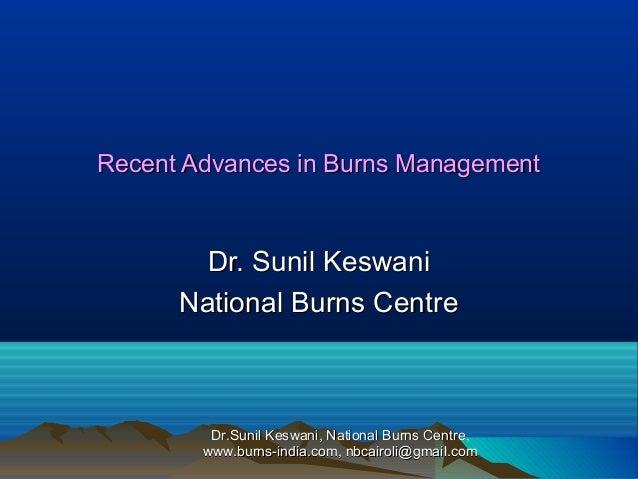 Recent Advances in Burns Management  Dr. Sunil Keswani National Burns Centre  Dr.Sunil Keswani, National Burns Centre, www...