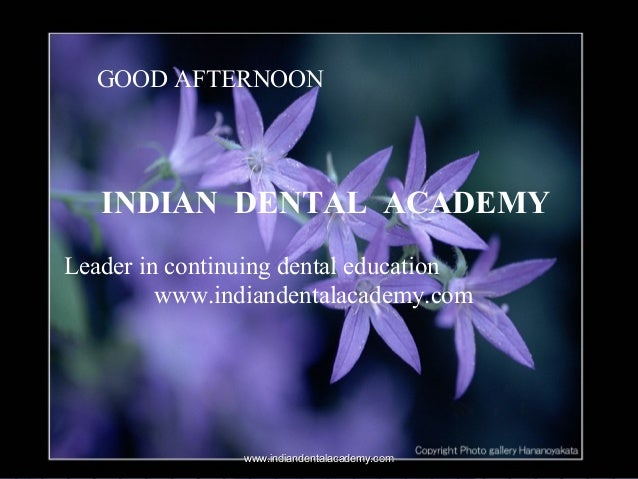 GOOD AFTERNOON  INDIAN DENTAL ACADEMY Leader in continuing dental education www.indiandentalacademy.com  www.indiandentala...