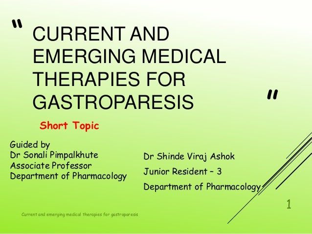 """ "" CURRENT AND EMERGING MEDICAL THERAPIES FOR GASTROPARESIS Short Topic Dr Shinde Viraj Ashok Junior Resident – 3 Departm..."