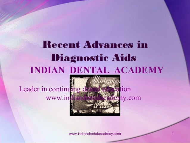 Recent Advances in Diagnostic Aids INDIAN DENTAL ACADEMY Leader in continuing dental education www.indiandentalacademy.com...