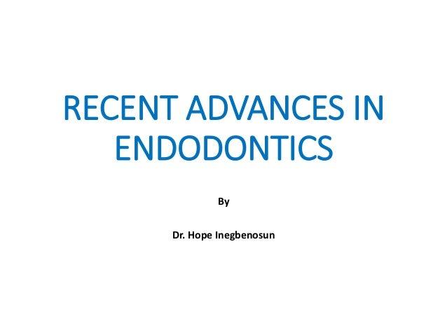 RECENT ADVANCES IN ENDODONTICS By Dr. Hope Inegbenosun