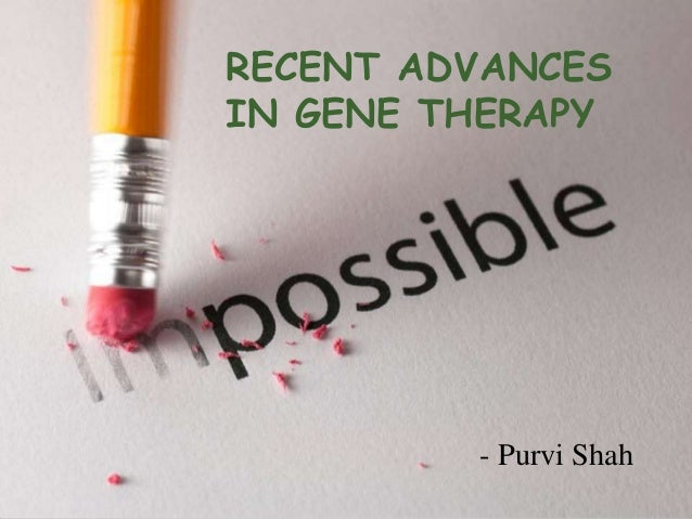 RECENT ADVANCES IN GENE THERAPY - Purvi Shah