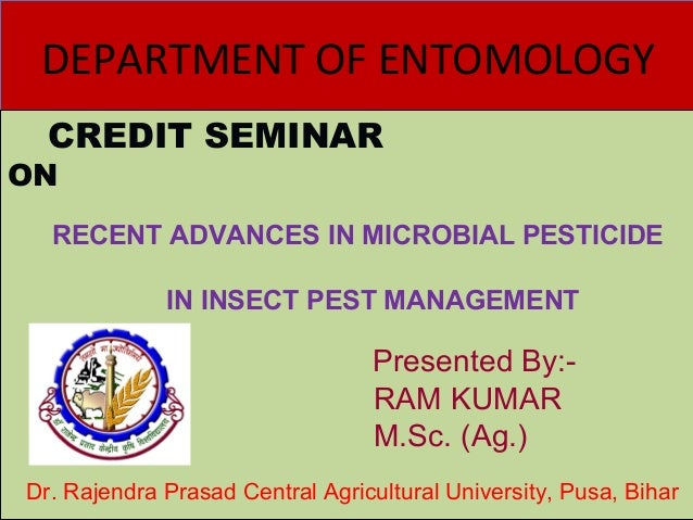 DEPARTMENT OF ENTOMOLOGYDEPARTMENT OF ENTOMOLOGY CREDIT SEMINAR ON CREDIT SEMINAR ON RECENT ADVANCES IN MICROBIAL PESTICID...