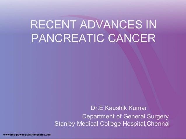 Recent advances in pancreatic cancer recent advances in pancreatic cancer drekaushik kumar department of general surgery stanley toneelgroepblik Gallery