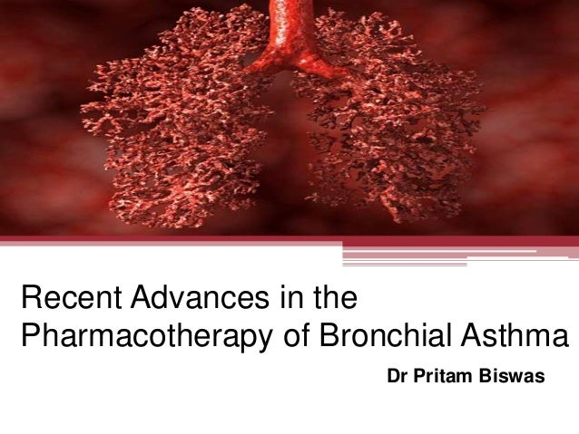 Recent Advances in the Pharmacotherapy of Bronchial Asthma Dr Pritam Biswas