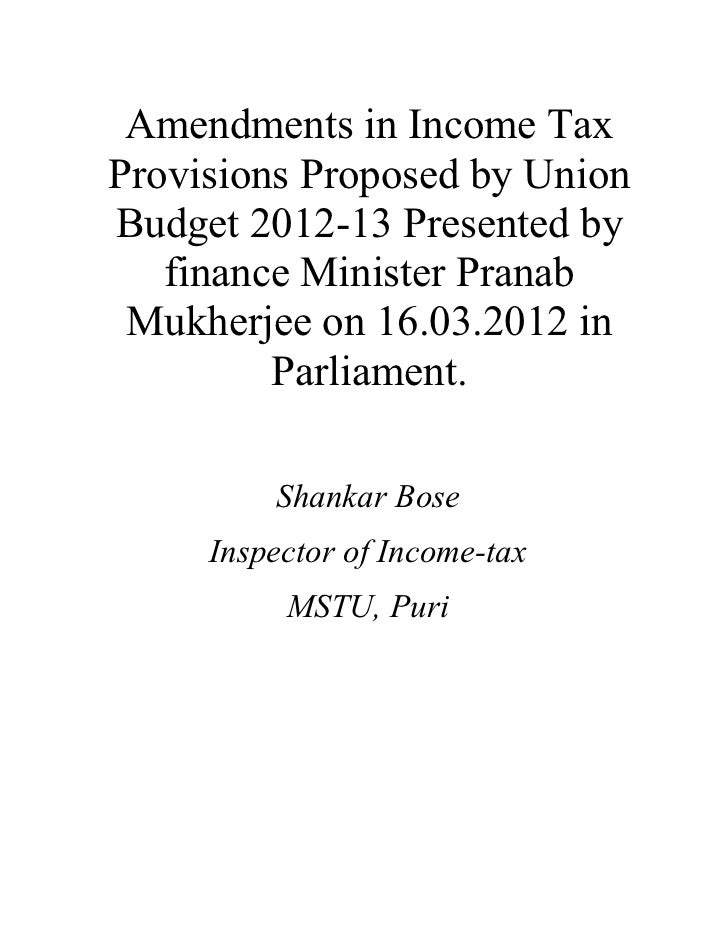 Amendments in Income TaxProvisions Proposed by UnionBudget 2012-13 Presented by   finance Minister Pranab Mukherjee on 16....