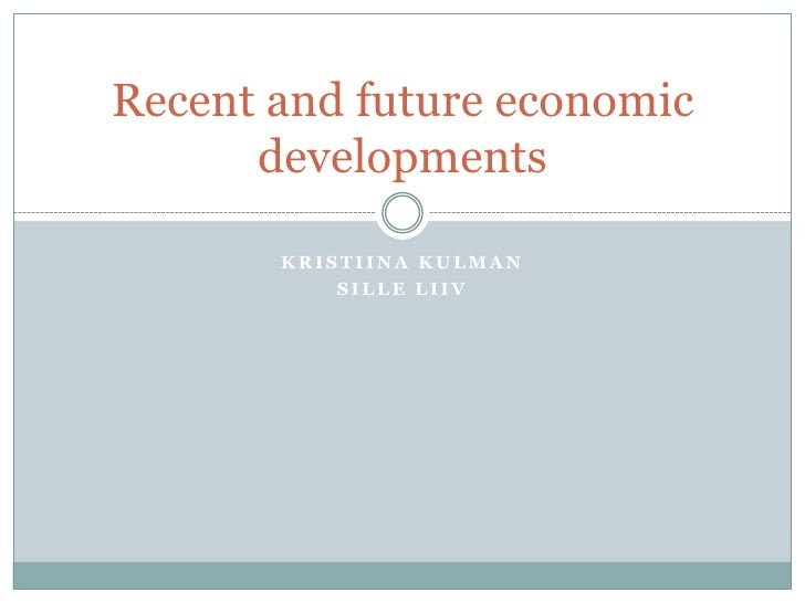 Kristiina Kulman<br />Sille Liiv<br />Recent and future economic developments<br />