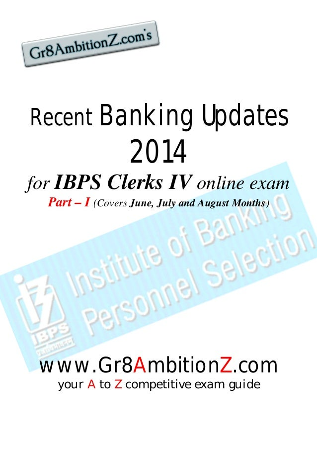 Recent Banking Updates  2014  for IBPS Clerks IV online exam  Part – I (Covers June, July and August Months)  www.Gr8Ambit...