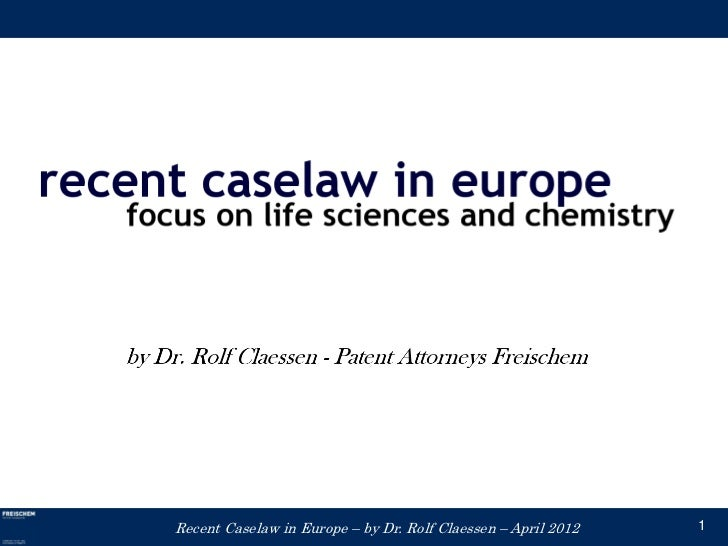 Recent Caselaw in Europe – by Dr. Rolf Claessen – April 2012   1