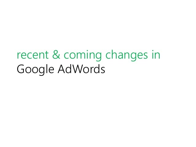 recent & coming changes in Google AdWords