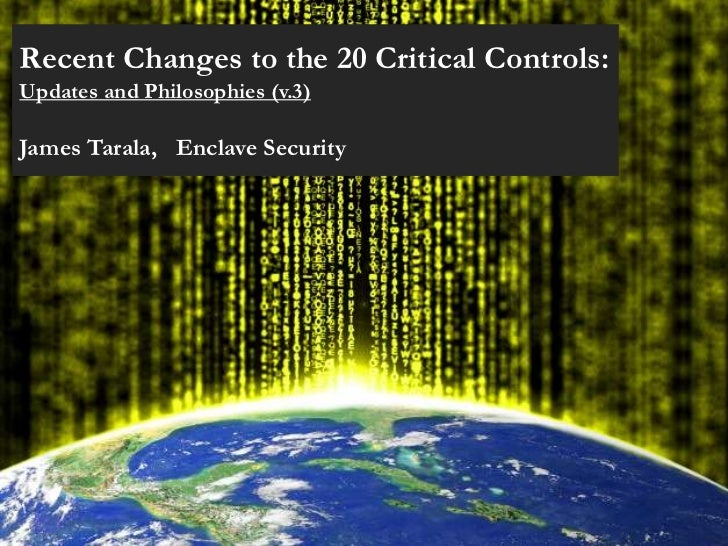 Recent Changes to the 20 Critical Controls:Updates and Philosophies (v.3)James Tarala, Enclave Security
