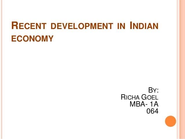 RECENT DEVELOPMENT IN INDIANECONOMY                           BY:                    RICHA GOEL                       MBA-...