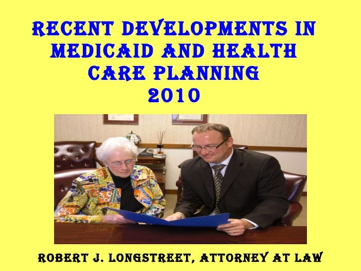 RECENT DEVELOPMENTS IN MEDICAID AND HEALTH CARE PLANNING 2010 BY ROBERT J. LONGSTREET, ATTORNEY AT LAW