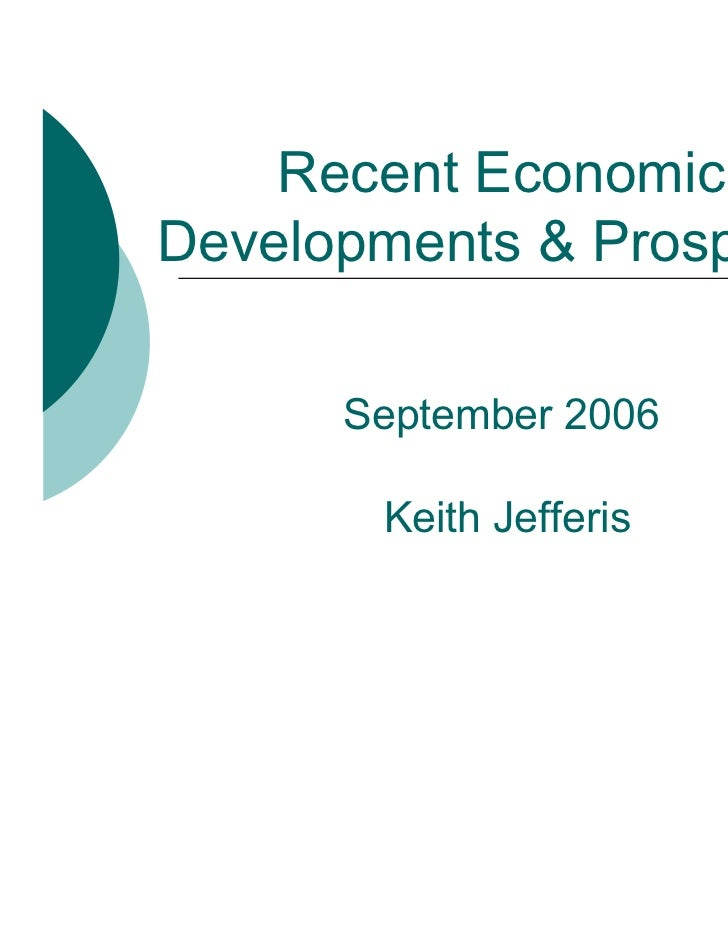 Recent EconomicDevelopments & Prospects      September 2006       Keith Jefferis