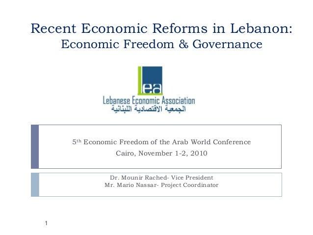 Recent Economic Reforms in Lebanon: Economic Freedom & Governance 5th Economic Freedom of the Arab World Conference Cairo,...