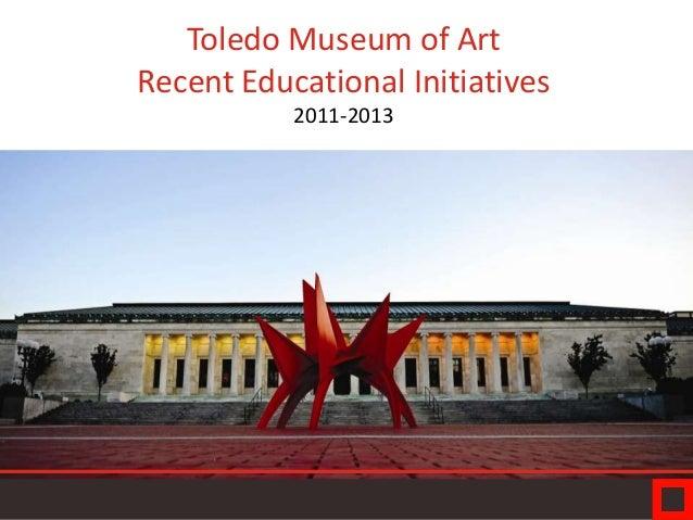 Toledo Museum of Art Recent Educational Initiatives 2011-2013