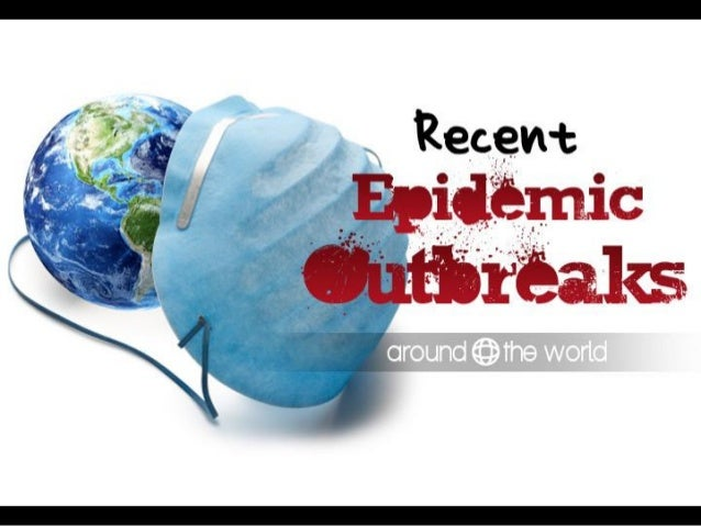 Recent Epidemic Outbreaks - Around the World