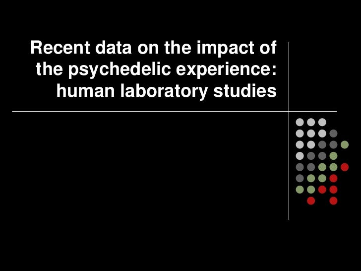 Recent data on the impact ofthe psychedelic experience:  human laboratory studies