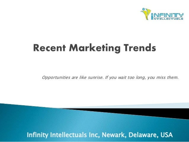recent marketing trends Newer marketing campaigns: if you're social marketing campaigns are in a funk, it's time to seek out new opportunities with the help of social listening these features allow brands to find trends faster so they can get the most from topics or user-generated content.