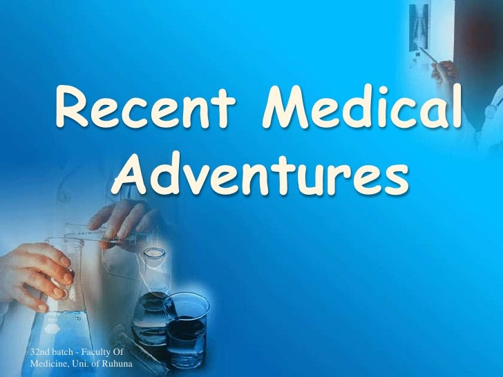 Recent Medical Adventures<br />32nd batch - Faculty Of Medicine, Uni. of Ruhuna<br />