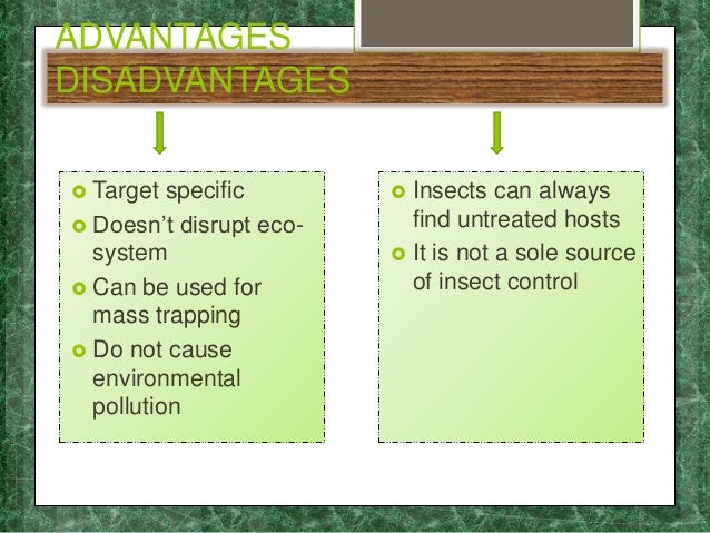 ADVANTAGES DISADVANTAGES  Target specific  Doesn't disrupt eco- system  Can be used for mass trapping  Do not cause en...