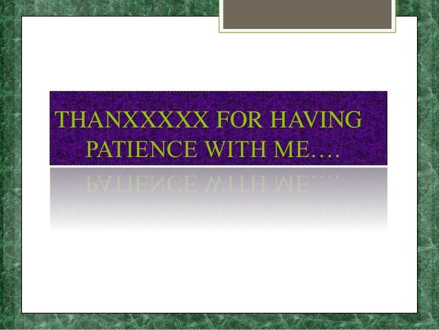 THANXXXXX FOR HAVING PATIENCE WITH ME….