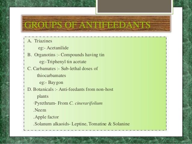 GROUPS OF ANTIFEEDANTS A. Triazines eg:- Acetanilide B. Organotins :- Compounds having tin eg:-Triphenyl tin acetate C. Ca...