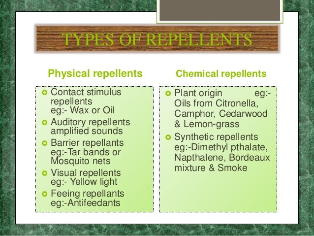 TYPES OF REPELLENTS Physical repellents  Contact stimulus repellents eg:- Wax or Oil  Auditory repellents amplified soun...