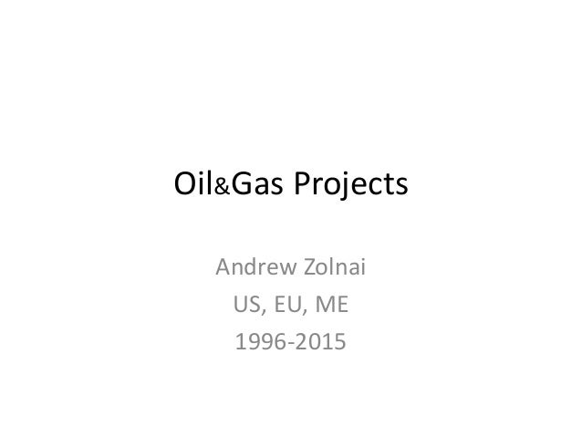 Oil&Gas Projects Andrew Zolnai US, EU, ME 1996-2015