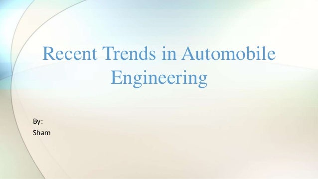 By: Sham Recent Trends in Automobile Engineering