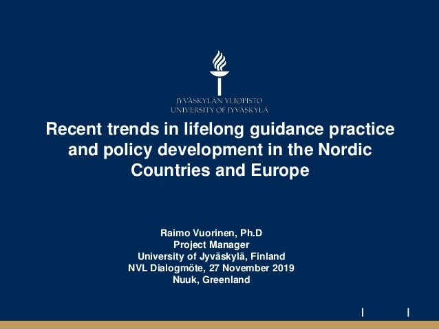 Recent trends in lifelong guidance practice and policy development in the Nordic Countries and Europe Raimo Vuorinen, Ph.D...
