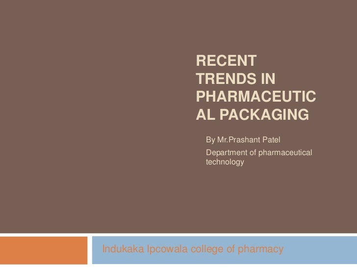 RECENT                   TRENDS IN                   PHARMACEUTIC                   AL PACKAGING                     By Mr...