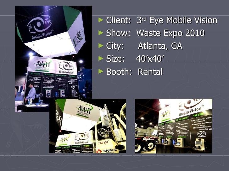 <ul><li>Client:  3 rd  Eye Mobile Vision  </li></ul><ul><li>Show:  Waste Expo 2010 </li></ul><ul><li>City:  Atlanta, GA </...