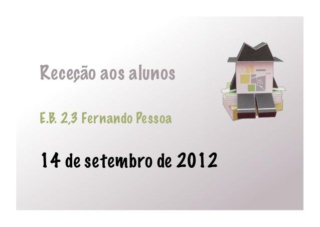 Receção aos alunosE.B. 2,3 Fernando Pessoa14 de setembro de 2012