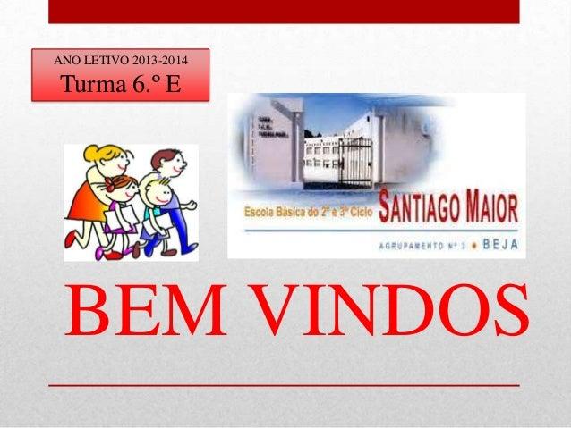 BEM VINDOS ANO LETIVO 2013-2014 Turma 6.º E