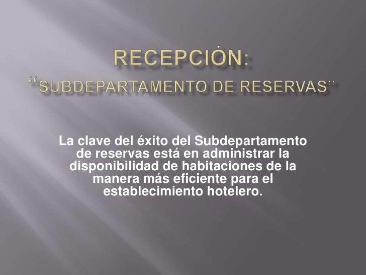 La clave del éxito del Subdepartamento   de reservas está en administrar la disponibilidad de habitaciones de la      mane...