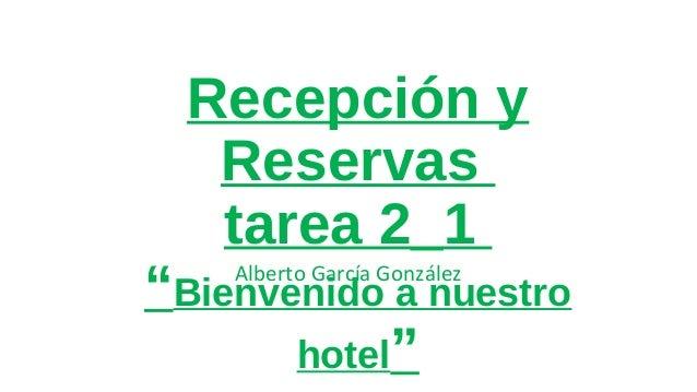 """Recepción y Reservas tarea 2_1  """"Bienvenido a nuestro hotel"""" Alberto García González"""