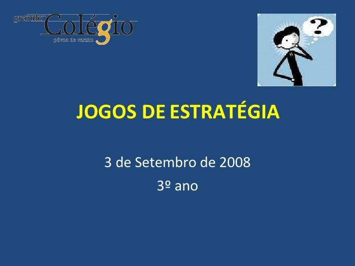 JOGOS DE ESTRATÉGIA 3 de Setembro de 2008 3º ano