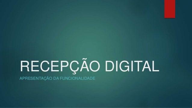 RECEPÇÃO DIGITAL APRESENTAÇÃO DA FUNCIONALIDADE